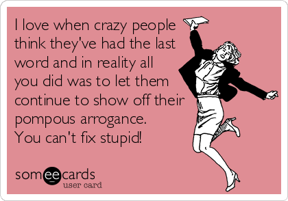 Free, Workplace Ecard: I love when crazy people think they've had the last word…
