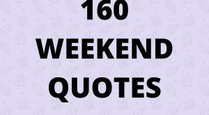 Check out our huge list of happy and funny weekend quotes. Here we have…