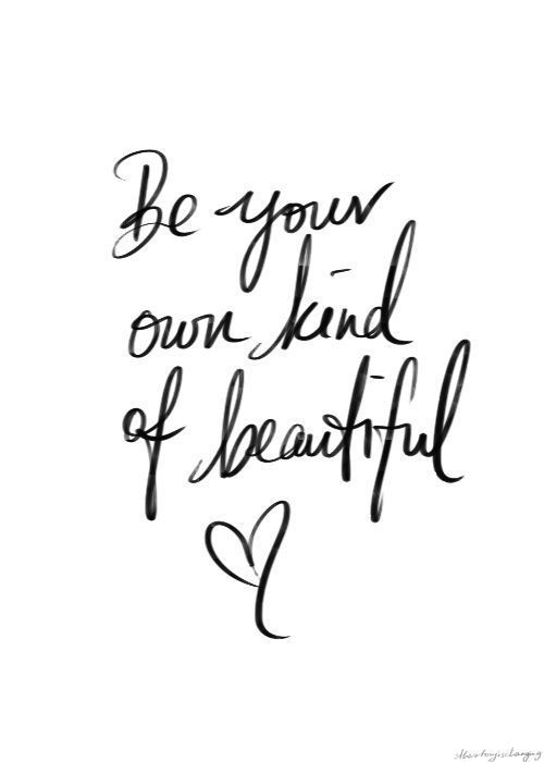 Be Your Own Kind Of Beautiful   Quotes   Inspiration   Motivation   would…