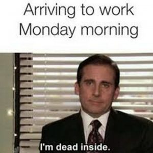 """57 Funny 'the Office' Memes – """"Arriving at work Monday morning: I'm dead inside."""""""