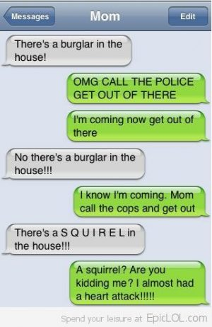 hahahahah this is one reason why parents shudn't text!