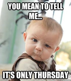 You mean to tell me… it's only Thursday? Cute kid funny Thursday Meme