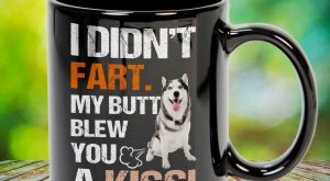 I Didn't Fart My Butt Blew You A Kiss Husky Great gift for family,…