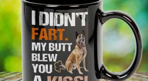 I Didn't Fart My Butt Blew You A Kiss Belgian Malinois Great gift for…